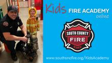 South County Fire offers a free online Kids Fire Academy starting Tuesday, March 24, 2020. Every weekday, a new activity will be posted on the website with a video, activity or worksheet to complete. At the end of each week, kids earn a special Fire Safety Award for completing all activities.